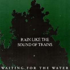 Rain Like the Sound of Trains - Waiting for the Water album download