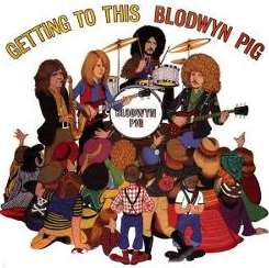 Blodwyn Pig - Getting to This album download
