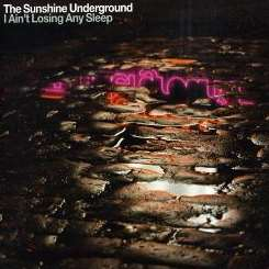 The Sunshine Underground - I Ain't Losing Any Sleep album download